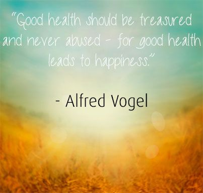 Good health should be treasured and never abused - for good health leads to happiness - Alfred Vogel
