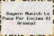 http://tecnoautos.com/wp-content/uploads/imagenes/tendencias/thumbs/bayern-munich-le-pasa-por-encima-al-arsenal.jpg Bayern Munich. Bayern Munich le pasa por encima al Arsenal, Enlaces, Imágenes, Videos y Tweets - http://tecnoautos.com/actualidad/bayern-munich-bayern-munich-le-pasa-por-encima-al-arsenal/