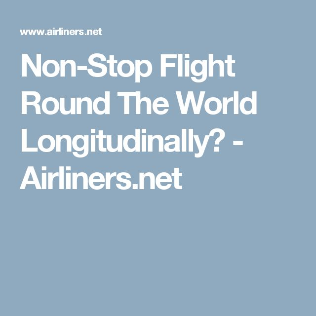 Non-Stop Flight Round The World Longitudinally? - Airliners.net