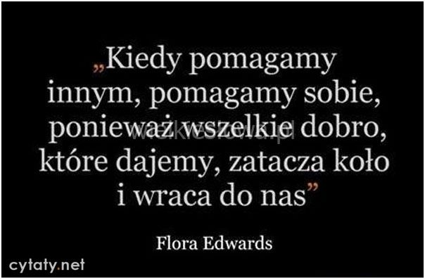 Kiedy pomagamy innym, pomagamy sobie... #Edwards-Flora,  #Dobro-i-sprawiedliwość