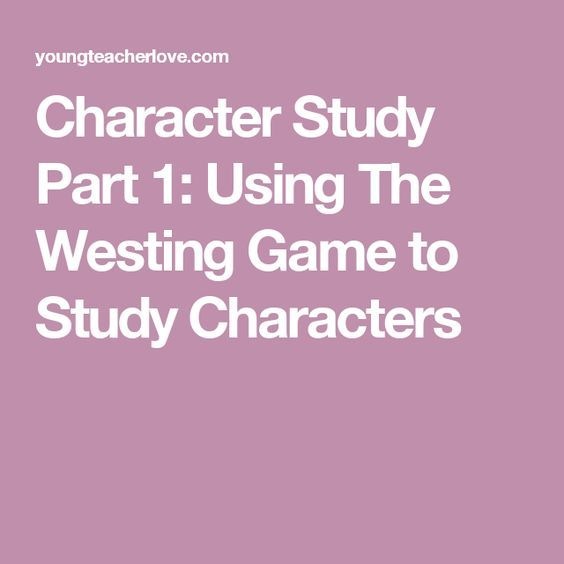 Character Study Part 1: Using The Westing Game to Study Characters