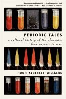 Periodic tales : a cultural history of the elements, from arsenic to zinc  	Hugh Aldersey-Williams.