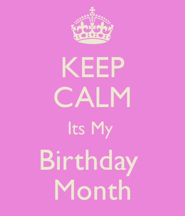 KEEP CALM Its My Birthday Month | Party ideas | Pinterest ...