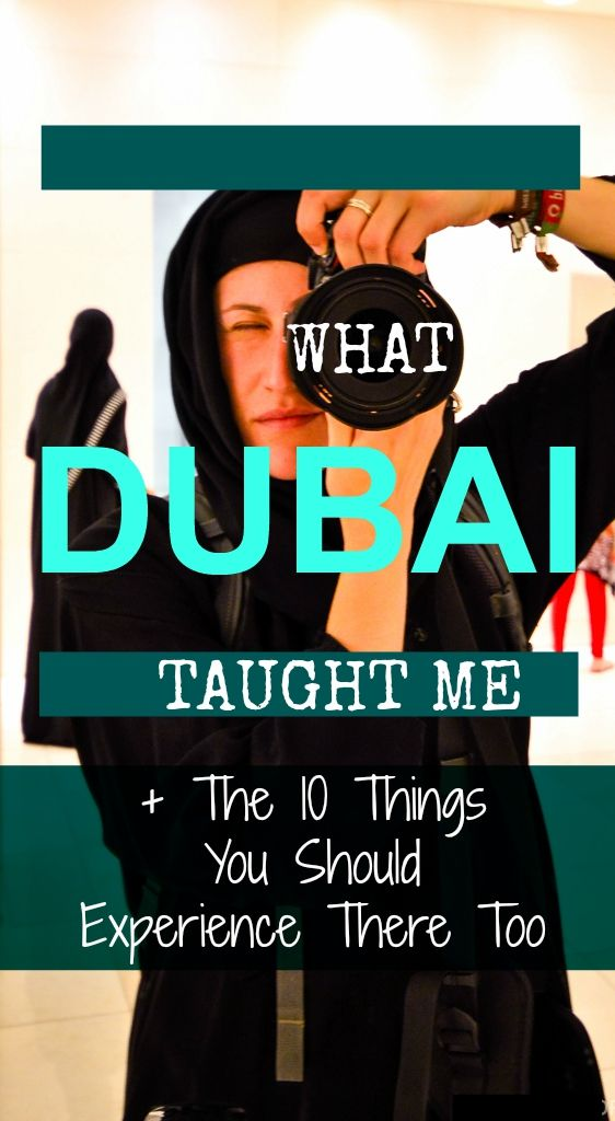 What DUBAI Taught Me  & The 10 Things You Should Experience There Too