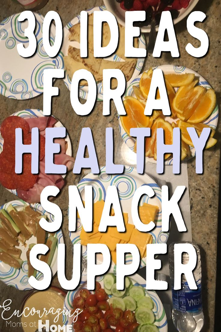 31 Ideas for Healthy Snacks or Snack Supper