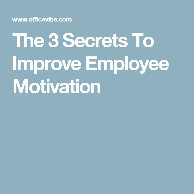 what motivates employees to achieve better Here are the nine (9) things that ultimately motivate employees to studied for decades and leaders in the workplace have used assessments like disc and myers-briggs to determine their employee's personality types to better the factors that motivate employees to achieve.