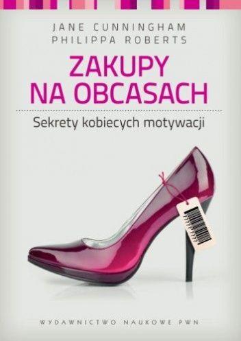 Zakupy na obcasach. Sekrety kobiecych motywacji