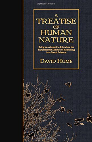 'A Treatise of Human Nature: Being an Attempt to Introduce the Experimental Method of Reasoning into Moral Subjects' by David Hume (Author)  #Great #World #Philosophy #Classics #Books #Western #Canon