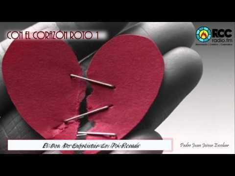 Con el corazón roto 1 l Padre Juan Jaime Escobar - YouTube