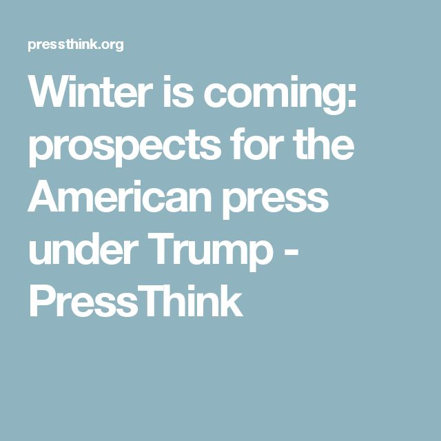 Winter is coming: prospects for the American press under Trump - PressThink