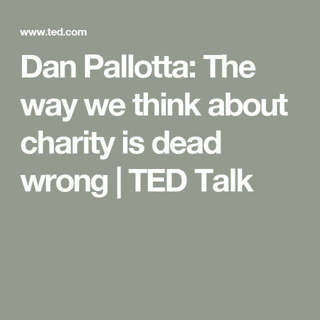 Dan Pallotta: The way we think about charity is dead wrong | TED Talk