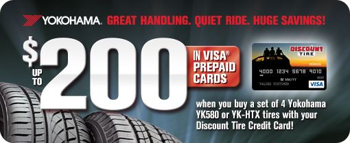 Get up to $200 in Visa Prepaid Cards when you buy a set of 4 Yokohama YK580 or YK-HTX tires with your Discount Tire Credit Card!