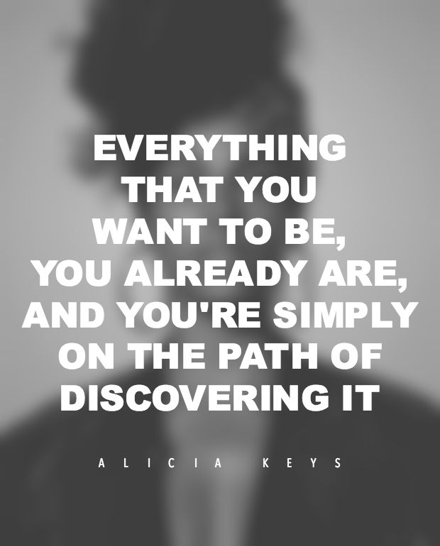 "On accepting who you are. | ""Everything that you want to be you already are, and you are simply on the path of discovering it."""