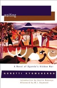 Ugandan author Goretti Kyomuhendo's book, Waiting: A novel of Uganda's hidden war is our August 2014 Book of the Month
