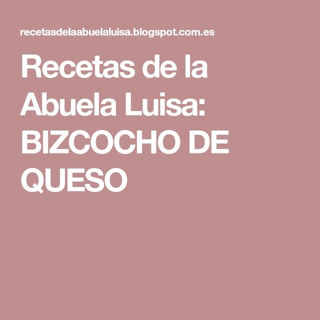 Recetas de la Abuela Luisa: BIZCOCHO DE QUESO