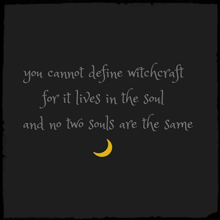 You cannot define witchcraft for it lives in the soul and no two souls are the same.