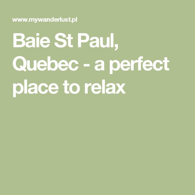 Baie St Paul, Quebec - a perfect place to relax