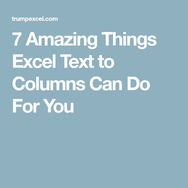 7 Amazing Things Excel Text to Columns Can Do For You