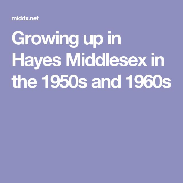 Growing up in Hayes Middlesex in the 1950s and 1960s