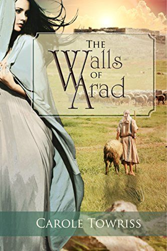 The Walls of Arad (Journey to Canaan Book 3) by [Towriss, Carole]