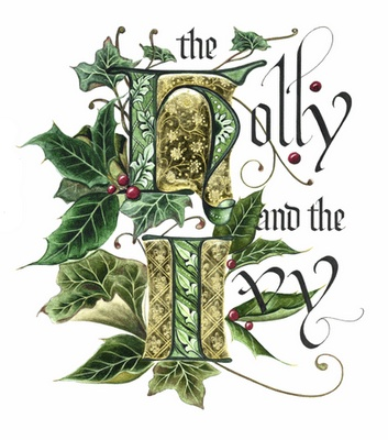 Winter Solstice:  The holly and the ivy,  when they are both full grown, of all the trees that are in the wood, the holly bears the crown.