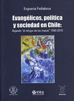 Fediakova, Evguenia. Evangélicos, política y sociedad en Chile: dejando el refugio de las masas 1990-2010. Santiago: Colección IDEA - CEEP ediciones.