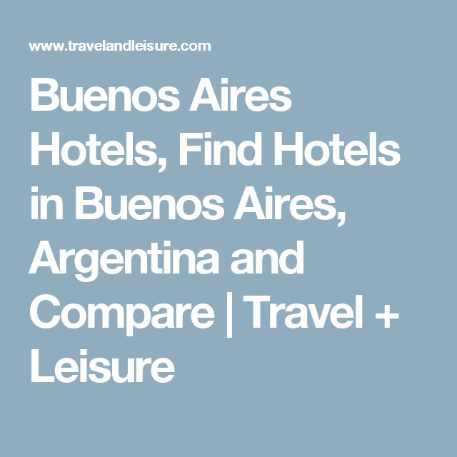 Buenos Aires Hotels, Find Hotels in Buenos Aires, Argentina and Compare | Travel + Leisure