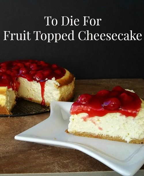 To Die For Fruit Topped New York Style Cheesecake