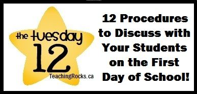 The Tuesday 12: 12 Procedures to Teach and Discuss with Your Students on the First Day of School! www.teachingrocks.ca