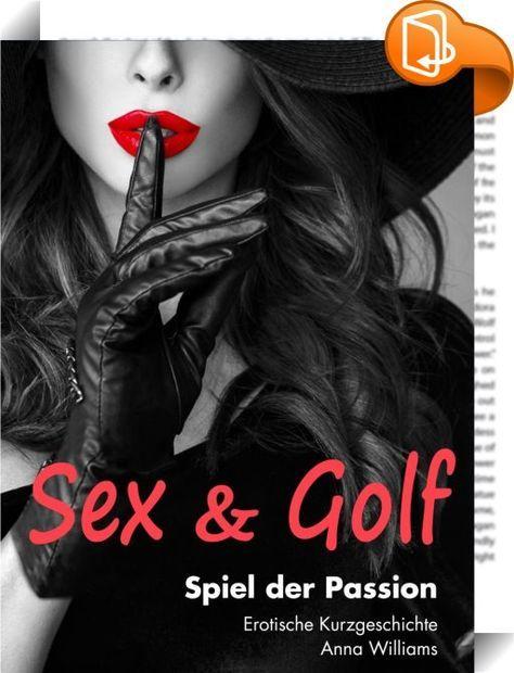 Sex & Golf: Spiel der Passion    :  Spiel der Passion – die Welt des Top-Golf-Lehrer David gerät aus den Fugen. Laura, eine Schülerin, lässt sein System kollabieren. Gewöhnlich bestimmt David, der coole Lebemann und Frauenheld, welche Angebote zu erotischen ›Spielchen‹ er während oder nach der Trainer-Stunde annimmt, oder auch nicht. Erotik, Ekstase, Dominanz, Unterwerfung und Leidenschaft ziehen sich wie ein roter Faden durch die Zeilen dieser Kurzgeschichte.