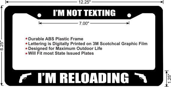 I'm Not Texting..I'm Reloading funny license plate frame