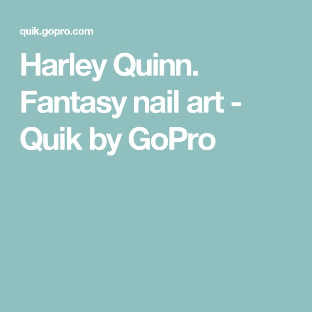 Harley Quinn. Fantasy nail art - Quik by GoPro