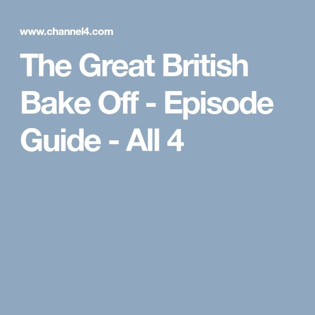 The Great British Bake Off - Episode Guide - All 4
