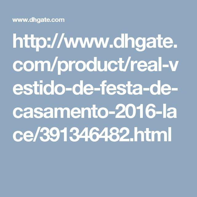 http://www.dhgate.com/product/real-vestido-de-festa-de-casamento-2016-lace/391346482.html