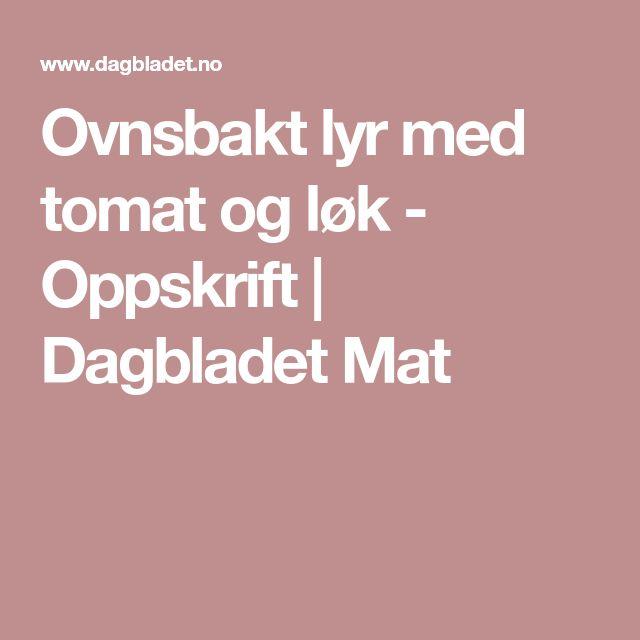 Ovnsbakt lyr med tomat og løk - Oppskrift | Dagbladet Mat