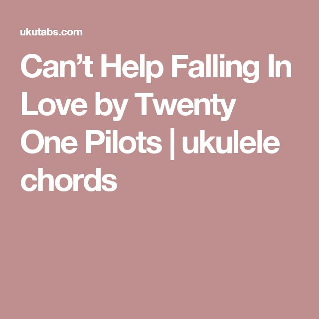 Can't Help Falling In Love by Twenty One Pilots | ukulele chords