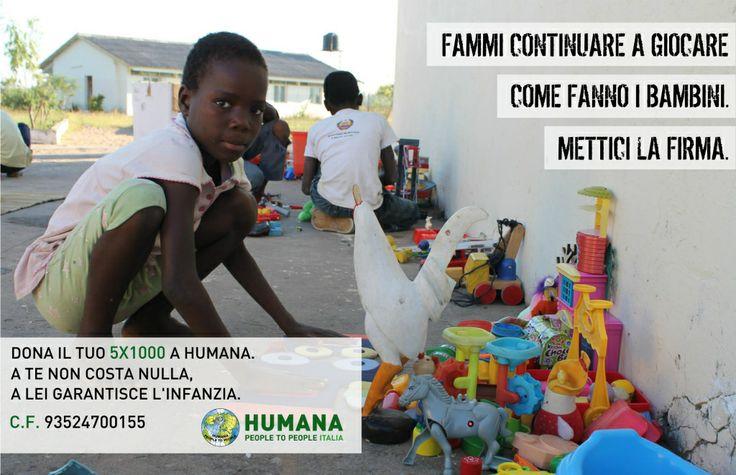 Firma il tuo #5x1000 per HUMANA: a te non costa nulla, a lei garantisce l'infanzia.  C.F. 93524700155