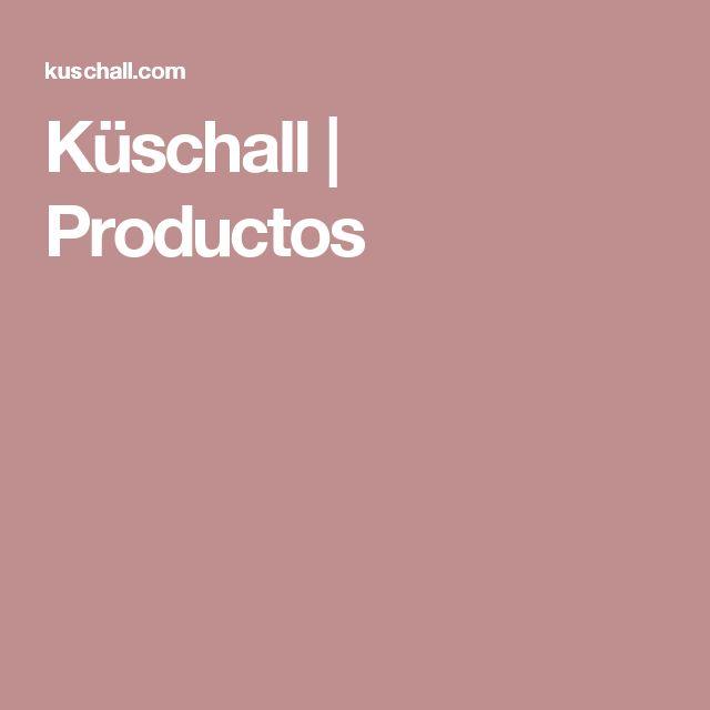 Küschall | Productos