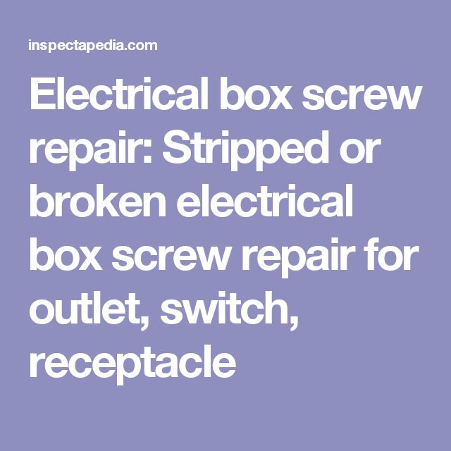 Electrical box screw repair: Stripped or broken electrical box screw repair for outlet, switch, receptacle