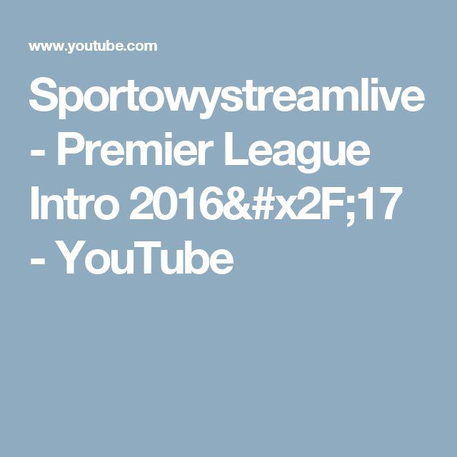 Sportowystreamlive - Premier League Intro 2016/17 - YouTube