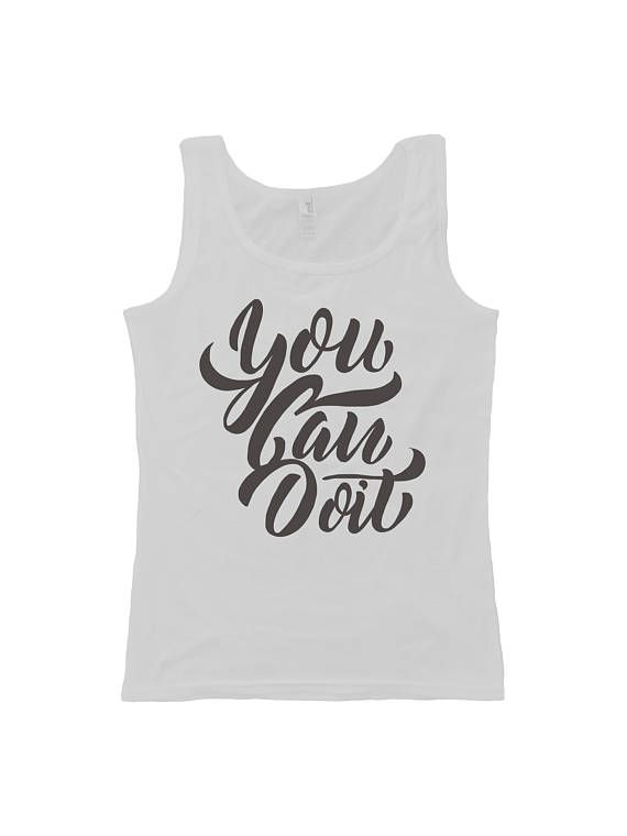 You Can Do It Womens Tank Top  Positive Vibe  Typography