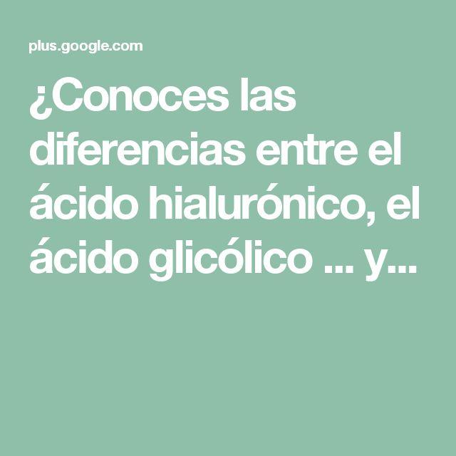 ¿Conoces las diferencias entre el ácido hialurónico, el ácido glicólico ... y...