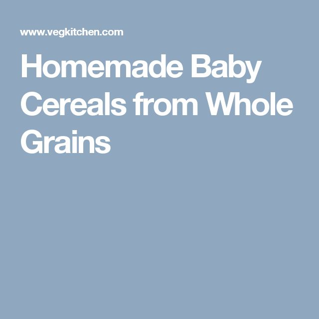Homemade Baby Cereals from Whole Grains