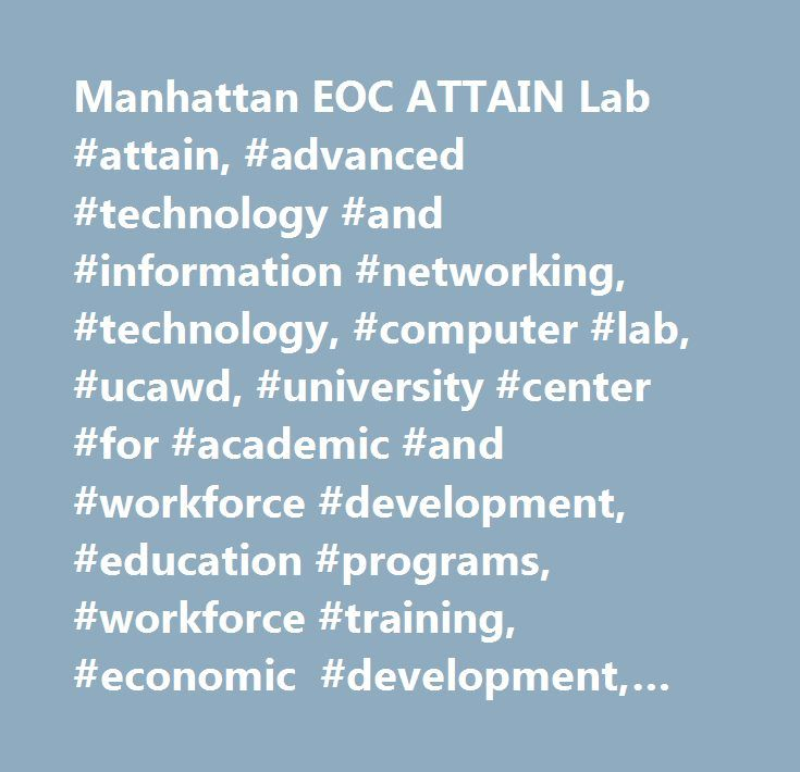Manhattan EOC ATTAIN Lab #attain, #advanced #technology #and #information #networking, #technology, #computer #lab, #ucawd, #university #center #for #academic #and #workforce #development, #education #programs, #workforce #training, #economic #development, #state-funded, #suny, #state #university #of #new #york, #instructional #systems, #inc…