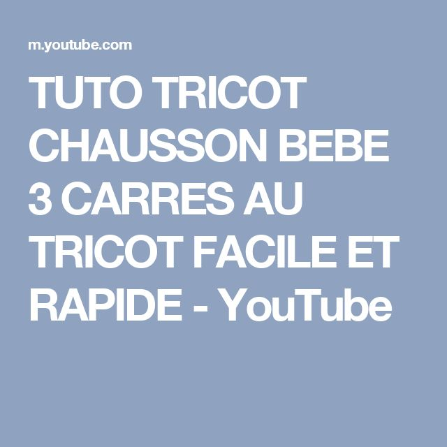 TUTO TRICOT CHAUSSON BEBE 3 CARRES AU TRICOT FACILE ET RAPIDE - YouTube