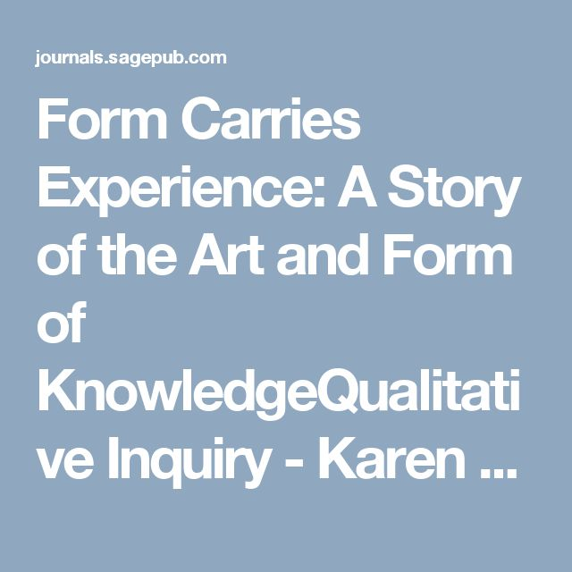 Form Carries Experience: A Story of the Art and Form of KnowledgeQualitative Inquiry - Karen Scott-Hoy, 2003