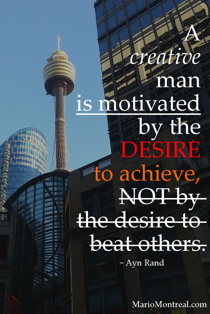 """""""A creative man is motivated by the desire to achieve, not by the desire to beat others."""" ~ Ayn Rand #YourPositiveReinforcement"""