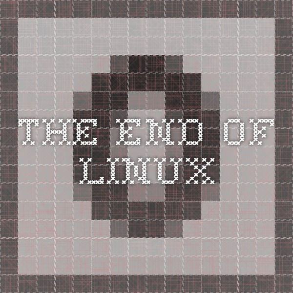 The End Of Linux Some People Wrongly Characterized This As Some