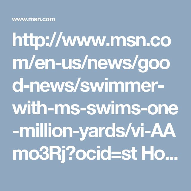 http://www.msn.com/en-us/news/good-news/swimmer-with-ms-swims-one-million-yards/vi-AAmo3Rj?ocid=st   How do you let obstacles guide your life? Do you let them inspire and motivate you? Or do you let them take control of your life?