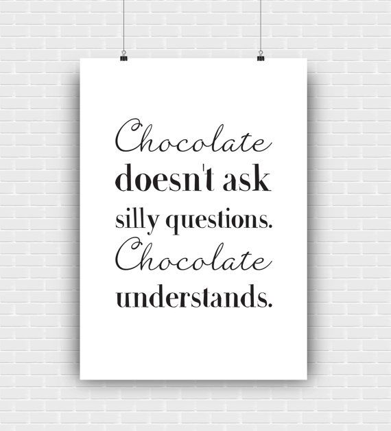 Chocolate doesn't ask silly question quote by GraphicCorner